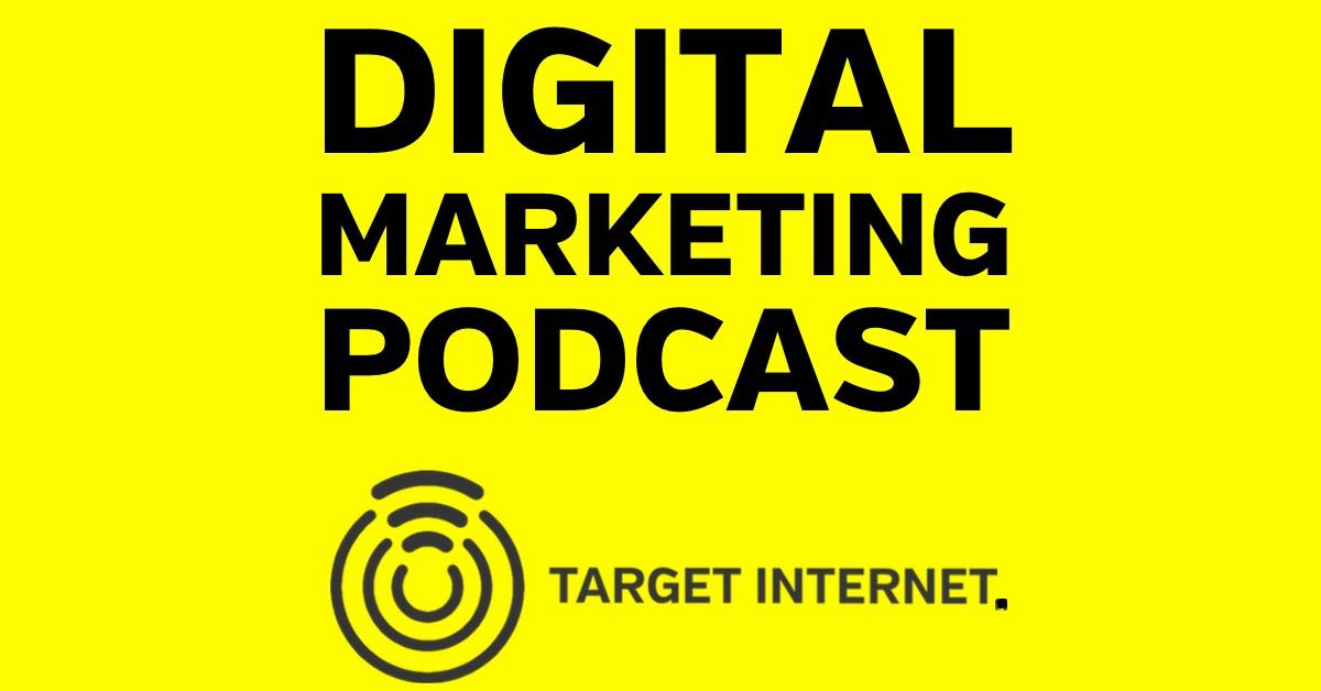digital marketing podcast - target internet