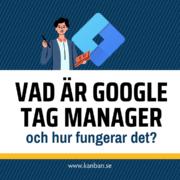 Vad är Google Tag Manager?